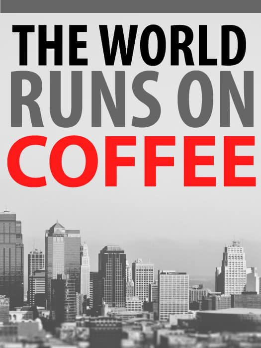 The world runs on coffee