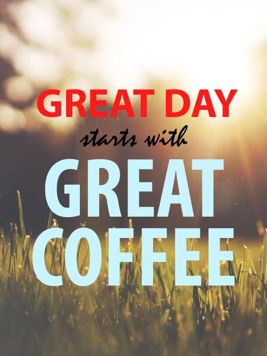 Great day starts with great coffee