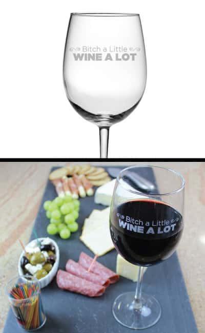 Bitch a Little Wine a Lot Wine Glass