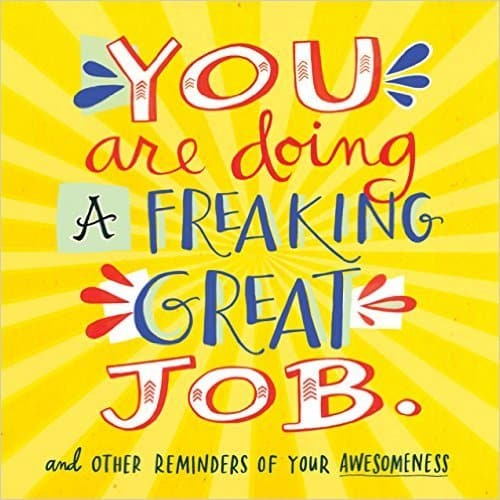 You are doing a freaking great job
