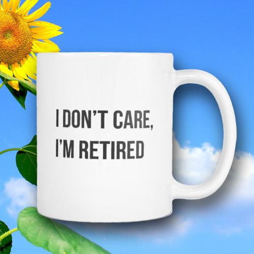 I Don't Care, I'm Retired Coffee Mug