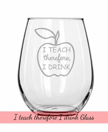 I teach, therefore I am teacher glassware gift ideas for teacher appreciation day 2017