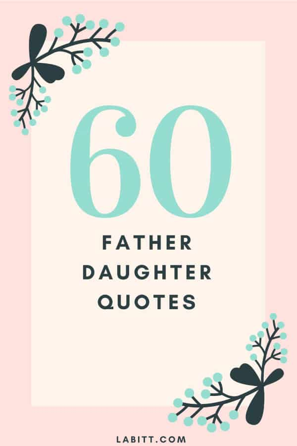 Fahter's Day Special. 60 Father Daughter Quotes. Sentimental Father's Day Quotes from Daughter. Quotes about father and daughter.
