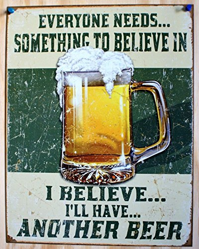 Funny Retro Tin Sign about Beer. Everyone needs something to believe in. I believe I'll have another beer. Unique birthday gift for your boyfriend.