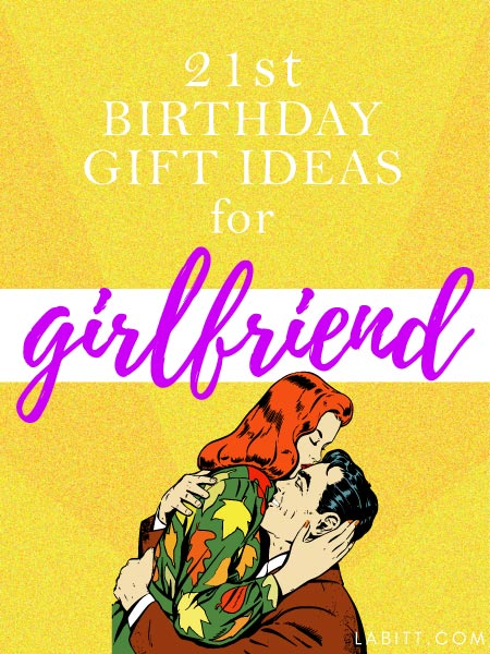 21st birthday gift ideas for your girlfriend