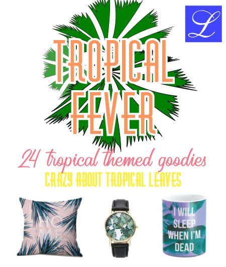 Tropical Fever! Tropical leaves on everything! From home decor (pillow) to watches and mugs. Everything HAS to come with tropical leaves.