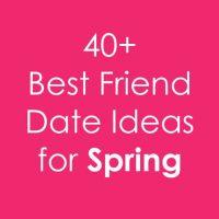 40+ Fun Spring Best Friend Date Ideas for Teen Girls