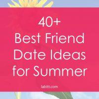 40+ Summer Best Friend Date Ideas for Teenage Girls