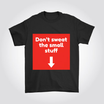 Dont Sweat The Small Stuff Naughty Sexy T-shirt
