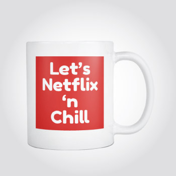 Lets Netflix and Chill Naughty Sexy Coffee Mug