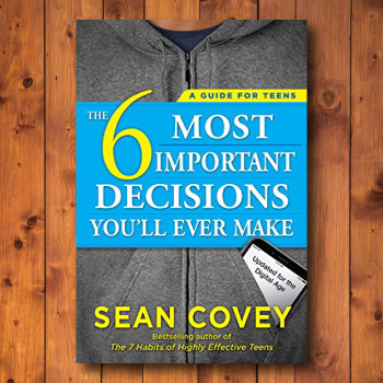 6 Most Important Decisions You Will Ever Make by Sean Covey - Self-help book for teenagers