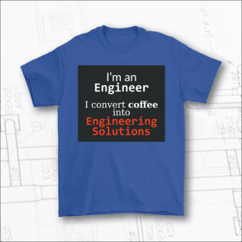 Funny t-shirt for engineers. I turn coffee into engineering solutions