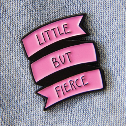 """Little But Fierce"" Brooch Pin"