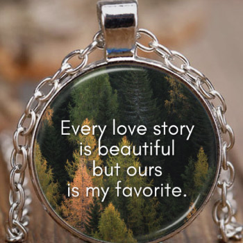 Every love story is beautiful but ours is my favorite love quote pendant necklace for boyfriend