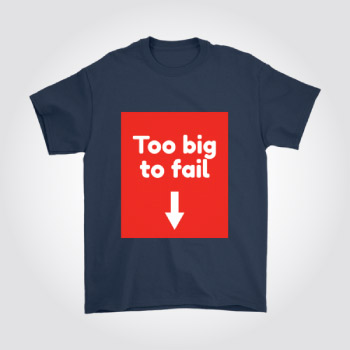 Funny suggestive t-shirt for him - too big to fail