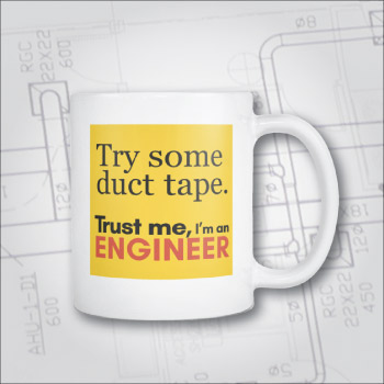 Funny mug for engineers. Try some duct tape, that might just work! Trust me, I'm an engineer.
