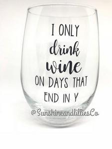 """""""I only drink wine on days that end in y"""" #wine #winelover #wineglasses"""