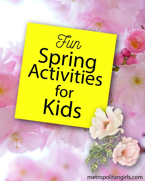 fun spring activities: things to do for kids