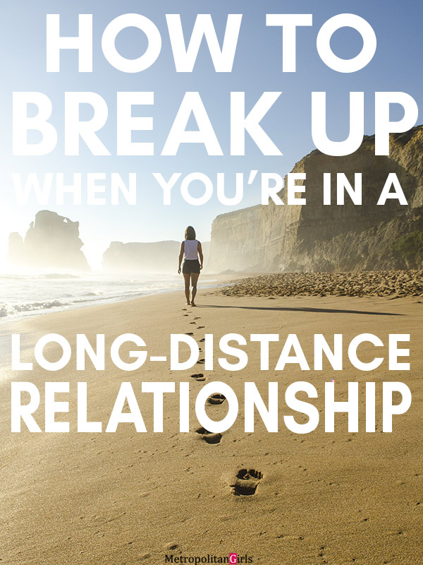the long-distance break up -- What to expect and how to do it.