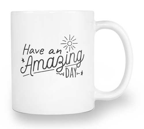 Have an Amazing Day Mug