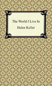 The World I Live In   Helen Keller Biography