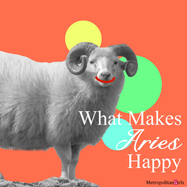 What Makes Aries Happy - Things that bring happiness to Aries men and women