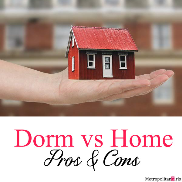 Staying at home or Move to the dorm - pros and cons of home vs dorm living