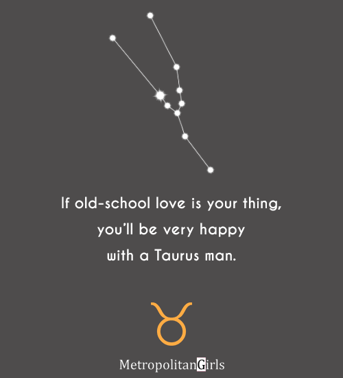 If old-school love is your thing, you'll be very happy with a Taurus man. - quotes about Taurus guys