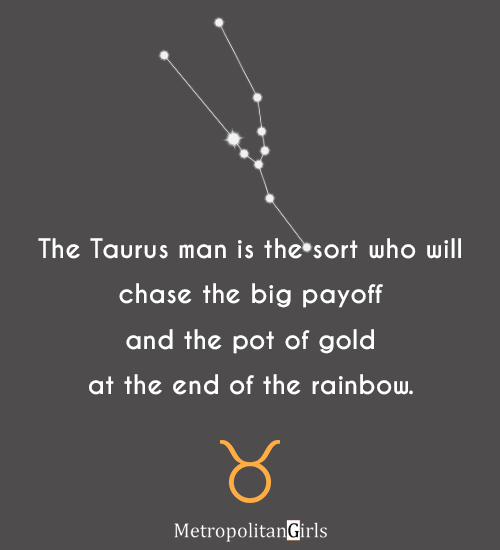The Taurus man is the sort who will chase the big payoff and the pot of gold at the end of the rainbow. - Taurus man quotes