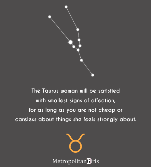The Taurus woman will be satisfied with smallest signs of affection, for as long as you are not cheap or careless about things she feels strongly about. - quote about taurus women and affection