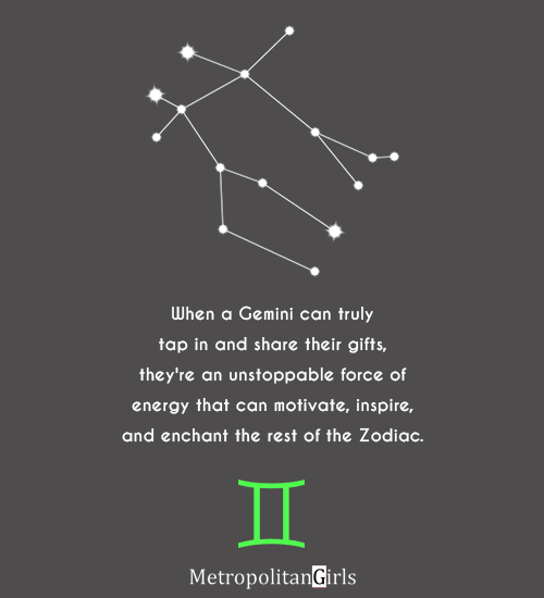 When a Gemini can truly tap in and share their gifts, they're an unstoppable force of energy that can motivate, inspire, and enchant the rest of the Zodiac. - quote of gemini